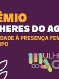 Prêmio Mulheres do Agro: visibilidade à presença feminina no campo