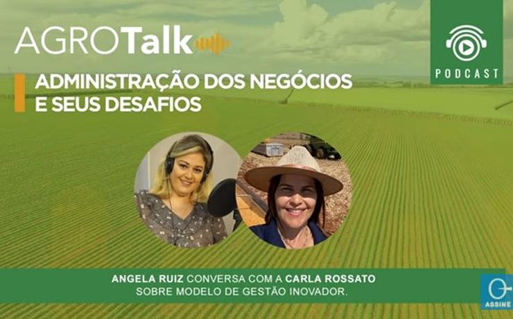 Podcast AgroTalk: administração dos negócios e seus desafios