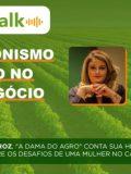 PODCAST AGROTALK: Protagonismo feminino no agronegócio
