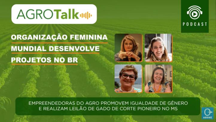 AGROTALK: Organização feminina mundial desenvolve projetos no BR